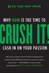 Crush It! Why NOW Is the Time to Cash In on Your Passion -Gary Vaynerchuk