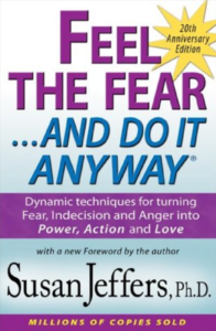 Feel The Fear And Do It Anyway -Susan Jeffers