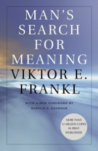 Man's Search for Meaning -Viktor E. Frankl