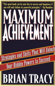 Maximum Achievement Strategies and Skills that Will Unlock Your Hidden Powers to Succeed - Brian Tracy