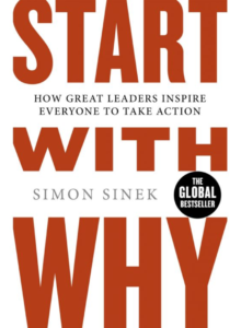 Start With Why: How Great Leaders Inspire Everyone To Take Action -Simon Sinek
