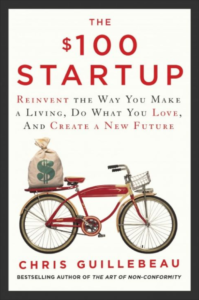 The $100 Startup: Reinvent the Way You Make a Living, Do What You Love, and Create a New Future -Chris Guillebeau