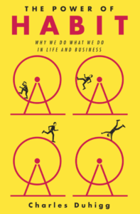 The Power of Habit: Why We Do What We Do, and How to Change -Charles Duhigg