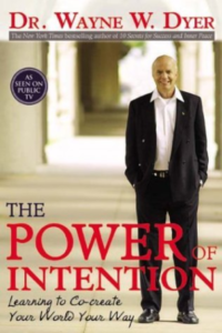 The Power of Intention: Learning to Co-create Your World Your Way -Wayne W. Dyer