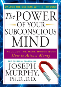 The Power of Your Subconscious Mind -Joseph Murphy
