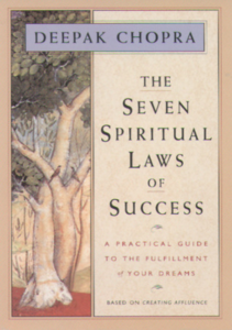 The Seven Spiritual Laws of Success: A Practical Guide to the Fulfillment of Your Dreams -Deepak Chopra