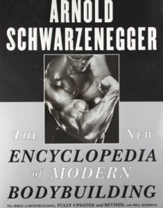 The New Encyclopedia of Modern Bodybuilding The Bible of Bodybuilding, Fully Updated and Revised - Arnold Schwarzenegger
